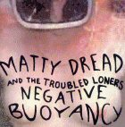 Matty Dread and the Troubled Loners - Negative Bouyancy